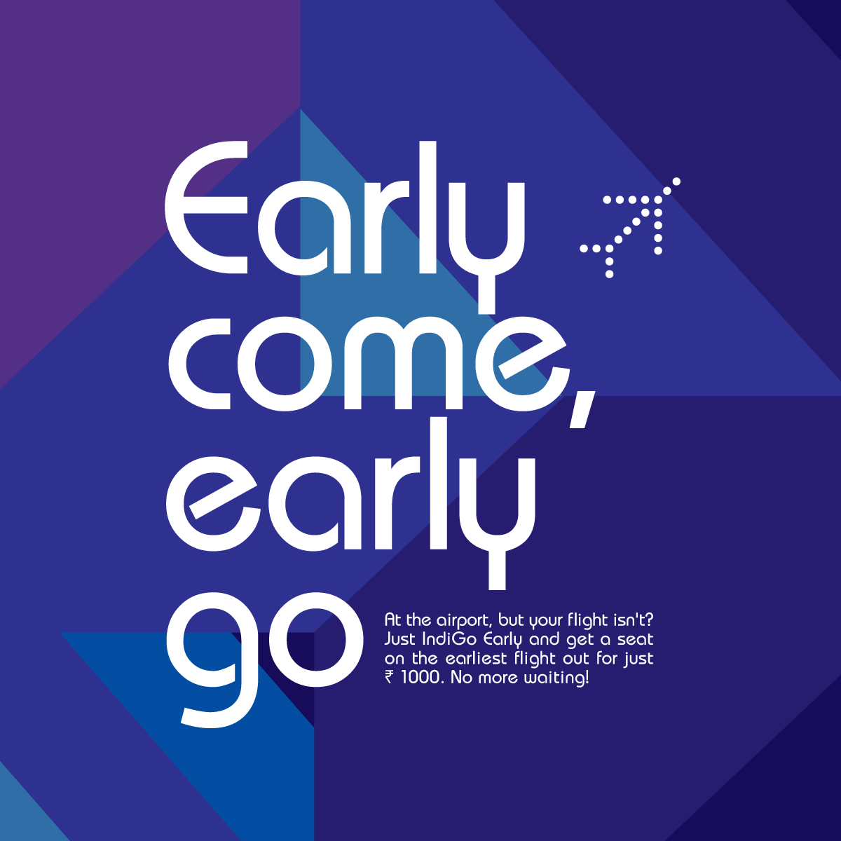 Indigo Early Come Early Go Take an earlier flight at the airport by paying just Rs 1000